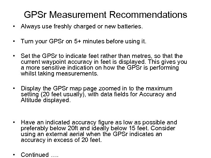 GPSr Measurement Recommendations • Always use freshly charged or new batteries. • Turn your