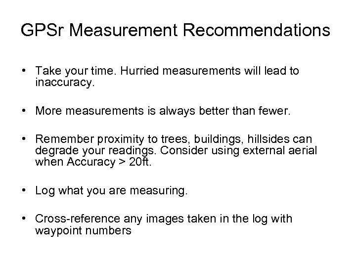 GPSr Measurement Recommendations • Take your time. Hurried measurements will lead to inaccuracy. •