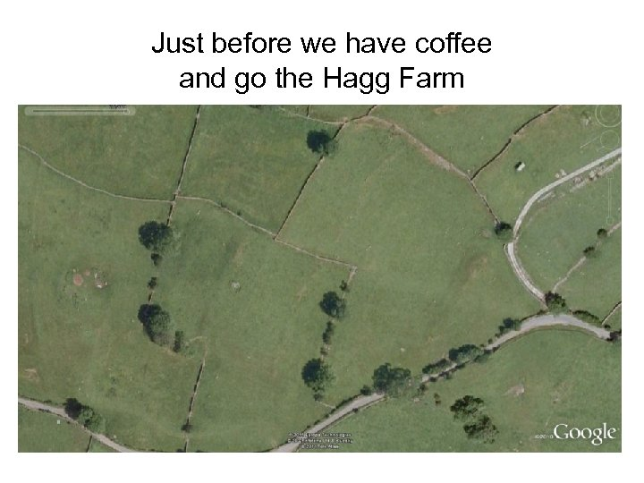 Just before we have coffee and go the Hagg Farm