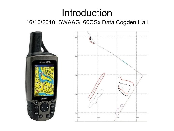 Introduction 16/10/2010 SWAAG 60 CSx Data Cogden Hall
