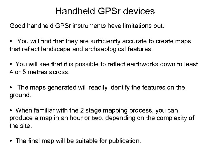 Handheld GPSr devices Good handheld GPSr instruments have limitations but: • You will find