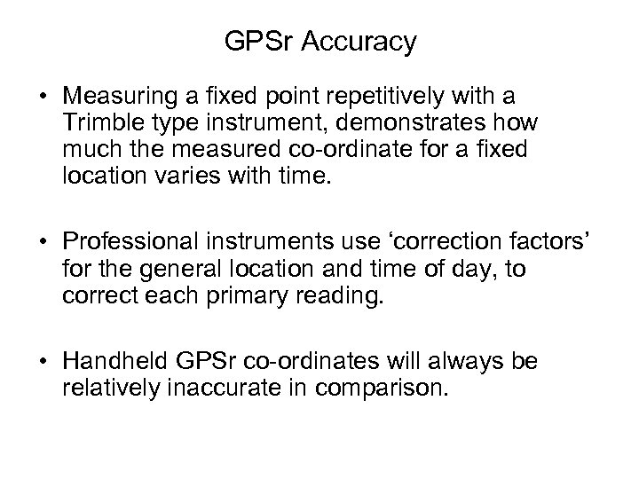 GPSr Accuracy • Measuring a fixed point repetitively with a Trimble type instrument, demonstrates