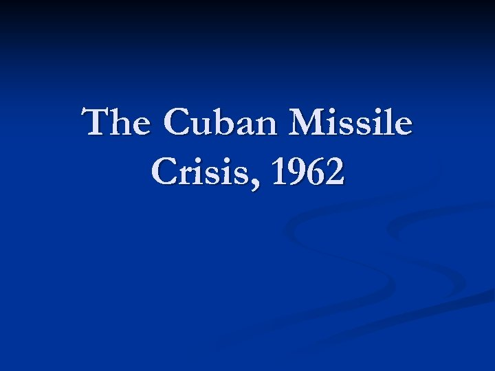 The Cuban Missile Crisis, 1962