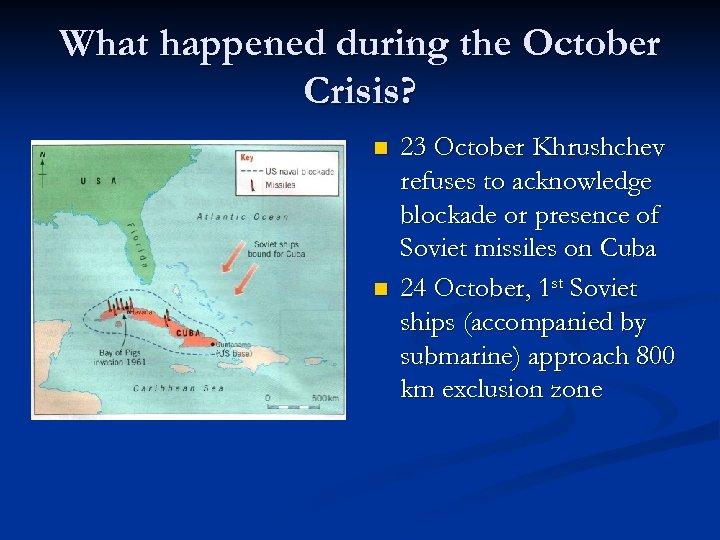 What happened during the October Crisis? n n 23 October Khrushchev refuses to acknowledge
