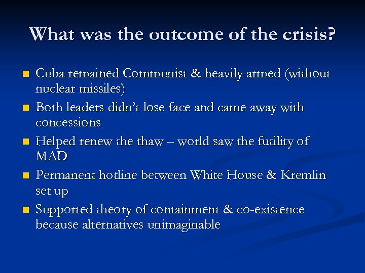 What was the outcome of the crisis? n n n Cuba remained Communist &