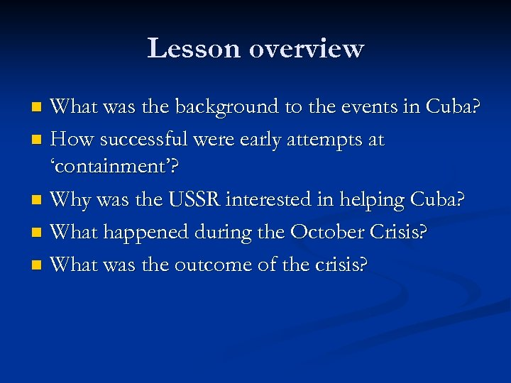 Lesson overview What was the background to the events in Cuba? n How successful