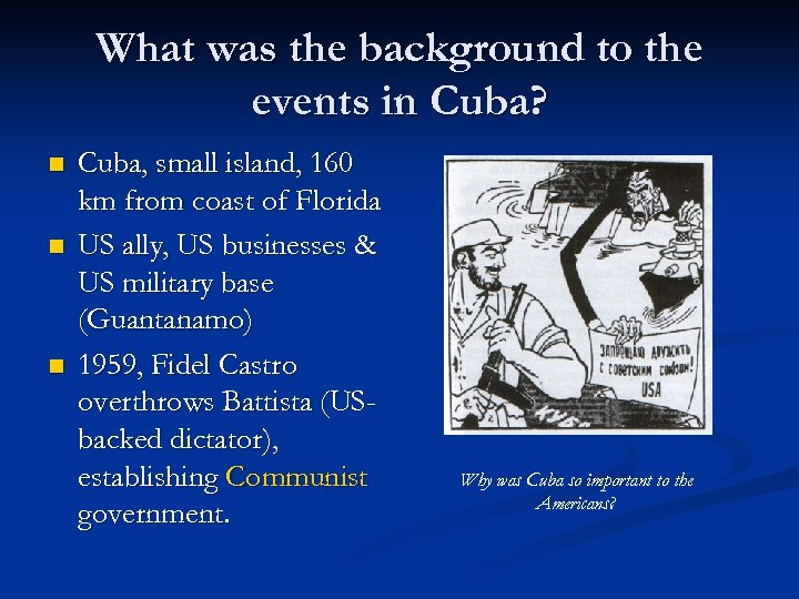 What was the background to the events in Cuba? n n n Cuba, small