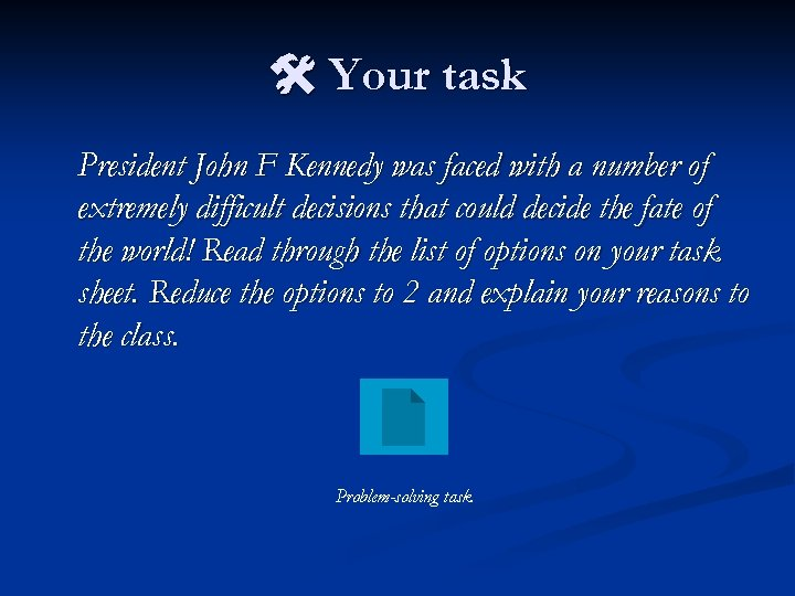 Your task President John F Kennedy was faced with a number of extremely
