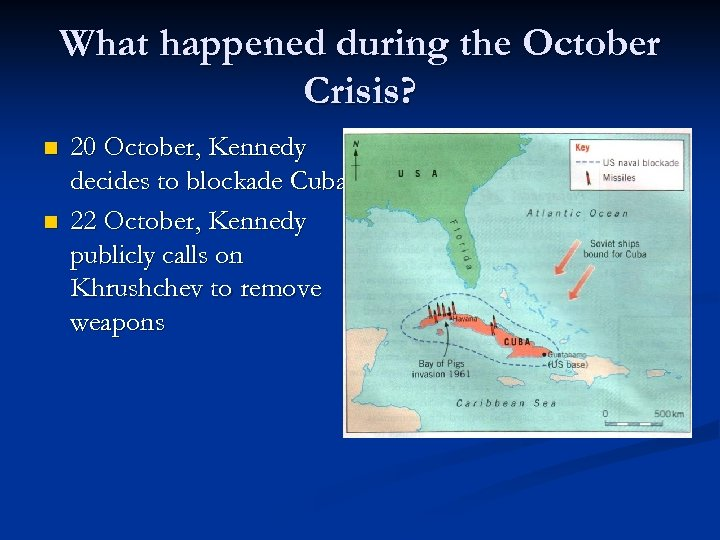 What happened during the October Crisis? n n 20 October, Kennedy decides to blockade