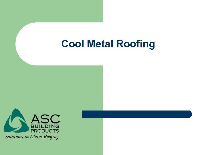 Cool Metal Roofing