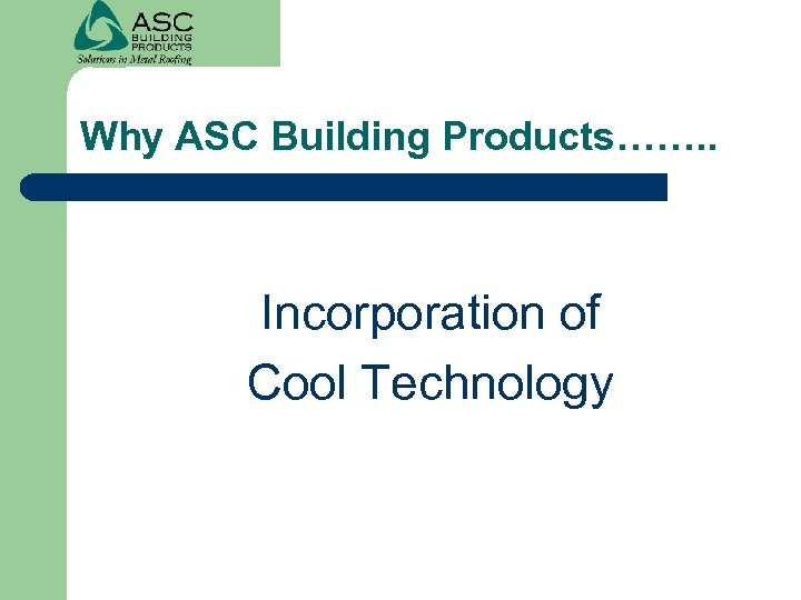 Why ASC Building Products……. . Incorporation of Cool Technology