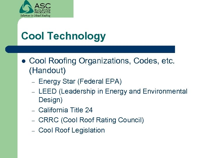 Cool Technology l Cool Roofing Organizations, Codes, etc. (Handout) – – – Energy Star