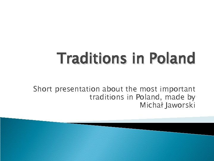 Traditions in Poland Short presentation about the most important traditions in Poland, made by