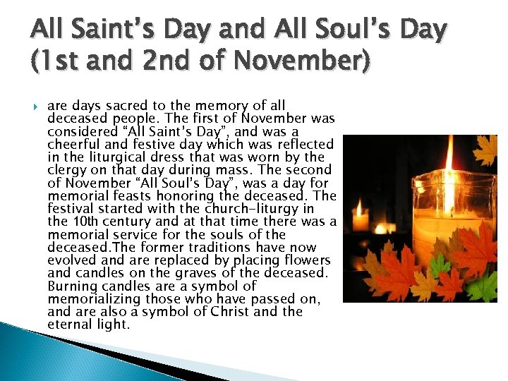 All Saint's Day and All Soul's Day (1 st and 2 nd of November)