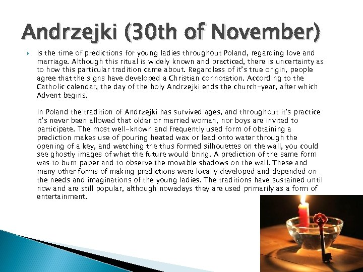 Andrzejki (30 th of November) Is the time of predictions for young ladies throughout