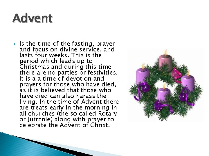Advent Is the time of the fasting, prayer and focus on divine service, and
