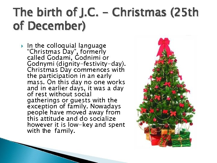 The birth of J. C. - Christmas (25 th of December) In the colloquial