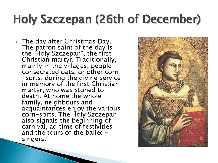 Holy Szczepan (26 th of December) The day after Christmas Day. The patron saint