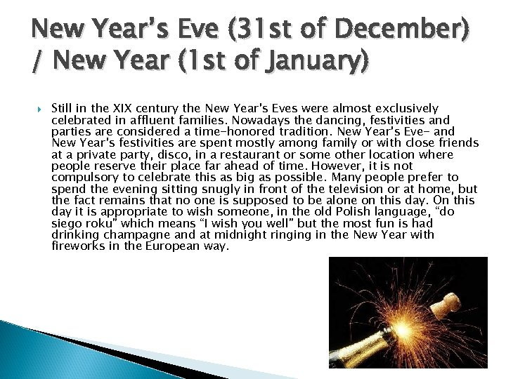New Year's Eve (31 st of December) / New Year (1 st of January)