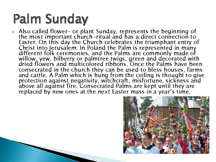 Palm Sunday Also called flower- or plant Sunday, represents the beginning of the most
