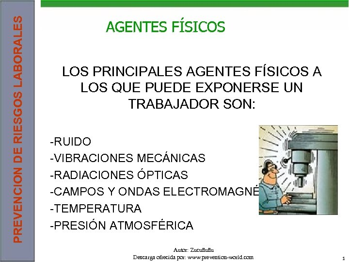 PREVENCION DE RIESGOS LABORALES AGENTES FÍSICOS LOS PRINCIPALES AGENTES FÍSICOS A LOS QUE PUEDE
