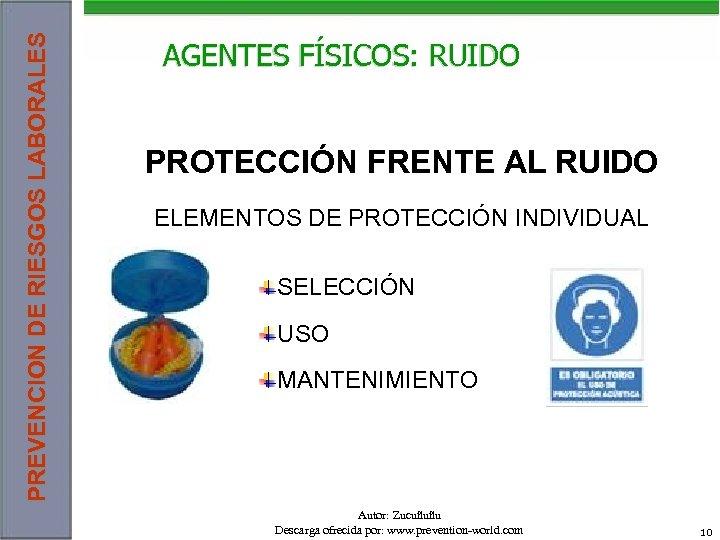 PREVENCION DE RIESGOS LABORALES AGENTES FÍSICOS: RUIDO PROTECCIÓN FRENTE AL RUIDO ELEMENTOS DE PROTECCIÓN