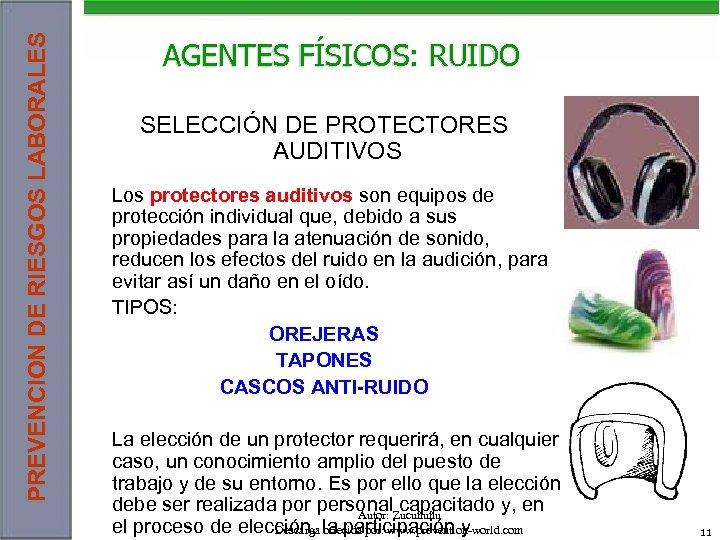 PREVENCION DE RIESGOS LABORALES AGENTES FÍSICOS: RUIDO SELECCIÓN DE PROTECTORES AUDITIVOS Los protectores auditivos