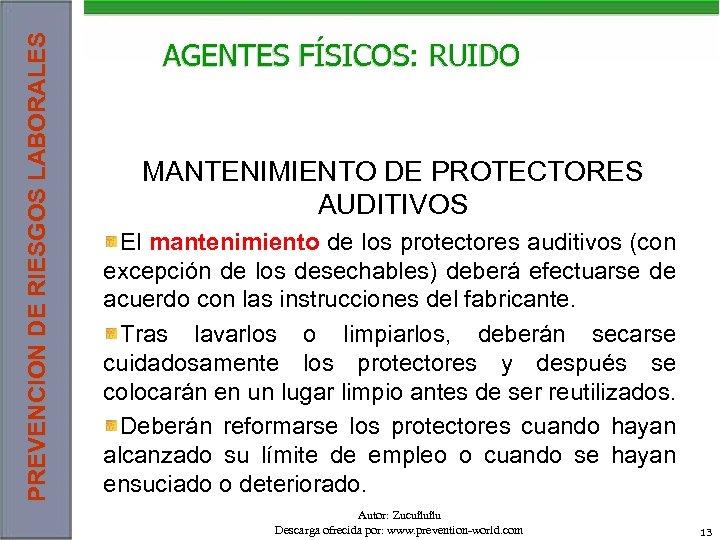 PREVENCION DE RIESGOS LABORALES AGENTES FÍSICOS: RUIDO MANTENIMIENTO DE PROTECTORES AUDITIVOS El mantenimiento de