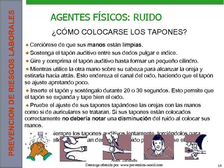PREVENCION DE RIESGOS LABORALES AGENTES FÍSICOS: RUIDO ¿CÓMO COLOCARSE LOS TAPONES? Cerciórese de que