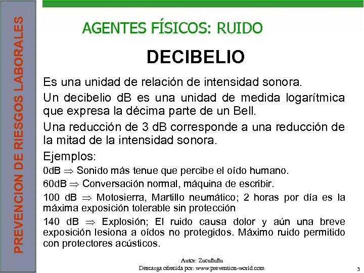 PREVENCION DE RIESGOS LABORALES AGENTES FÍSICOS: RUIDO DECIBELIO Es una unidad de relación de