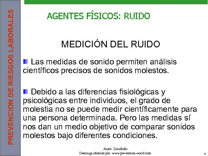 PREVENCION DE RIESGOS LABORALES AGENTES FÍSICOS: RUIDO MEDICIÓN DEL RUIDO Las medidas de sonido