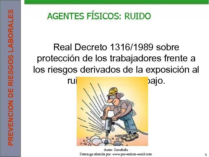 PREVENCION DE RIESGOS LABORALES AGENTES FÍSICOS: RUIDO Real Decreto 1316/1989 sobre protección de los