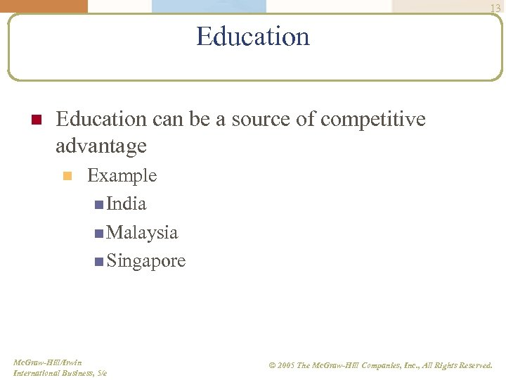13 Education n Education can be a source of competitive advantage n Example n
