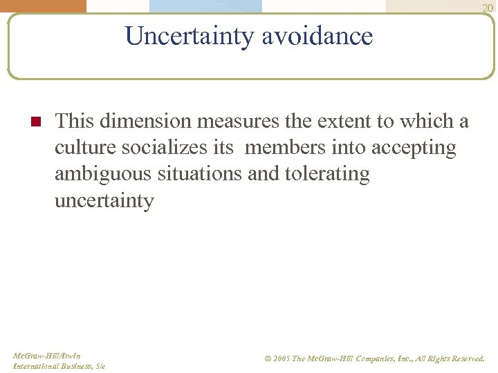 20 Uncertainty avoidance n This dimension measures the extent to which a culture socializes