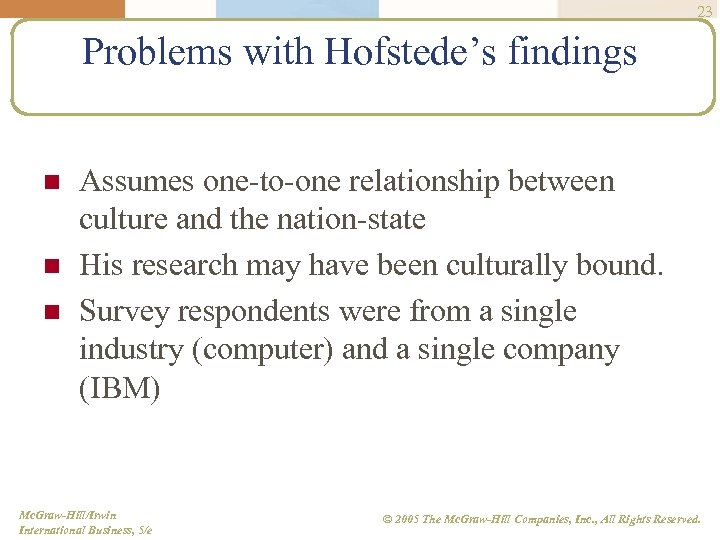 23 Problems with Hofstede's findings n n n Assumes one-to-one relationship between culture and