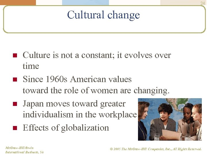 24 Cultural change n n Culture is not a constant; it evolves over time