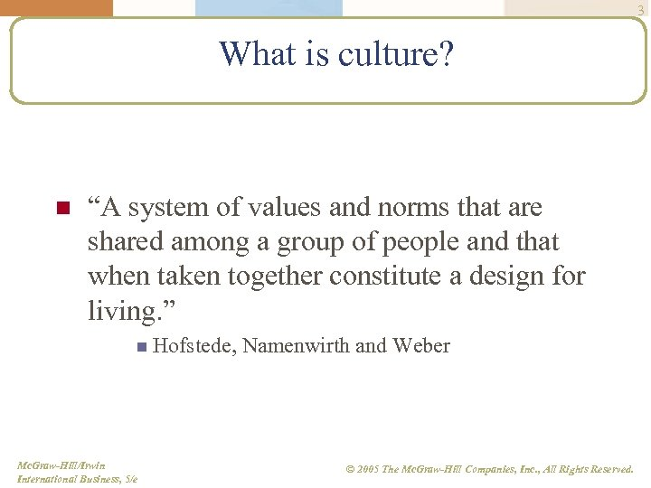 "3 What is culture? n ""A system of values and norms that are shared"