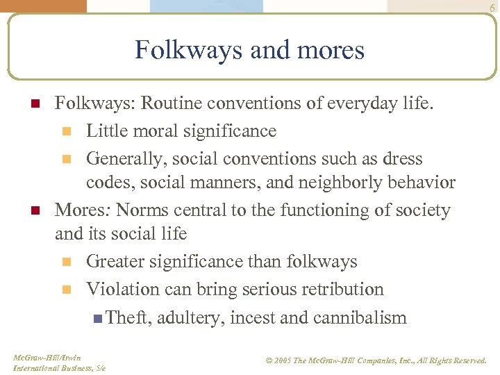 6 Folkways and mores n n Folkways: Routine conventions of everyday life. n Little