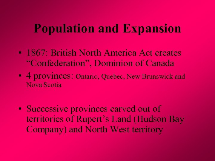 "Population and Expansion • 1867: British North America Act creates ""Confederation"", Dominion of Canada"