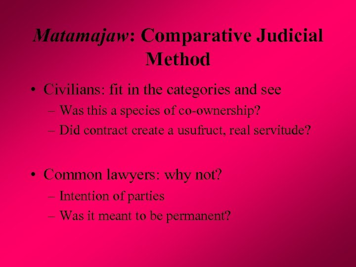 Matamajaw: Comparative Judicial Method • Civilians: fit in the categories and see – Was