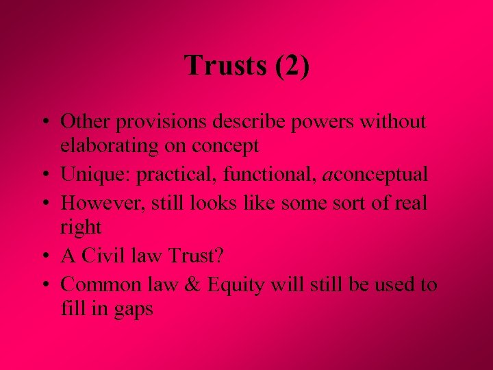 Trusts (2) • Other provisions describe powers without elaborating on concept • Unique: practical,