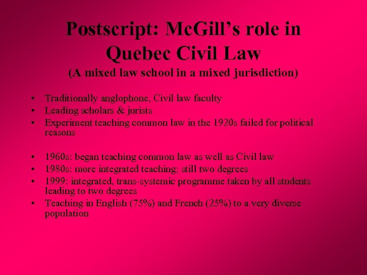 Postscript: Mc. Gill's role in Quebec Civil Law (A mixed law school in a