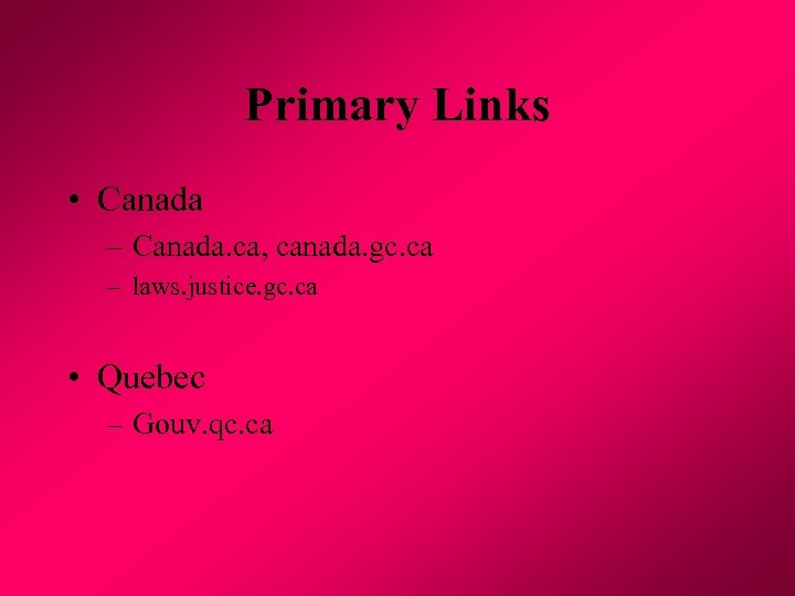 Primary Links • Canada – Canada. ca, canada. gc. ca – laws. justice. gc.