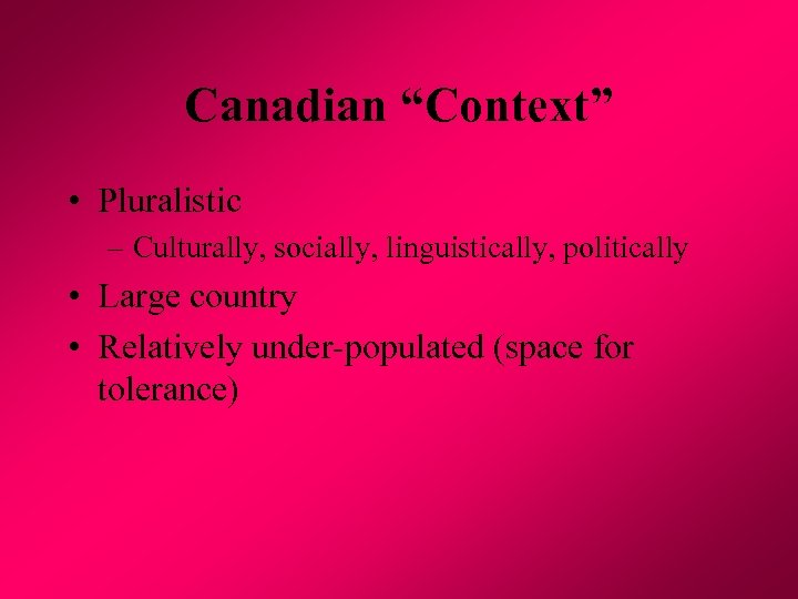 "Canadian ""Context"" • Pluralistic – Culturally, socially, linguistically, politically • Large country • Relatively"