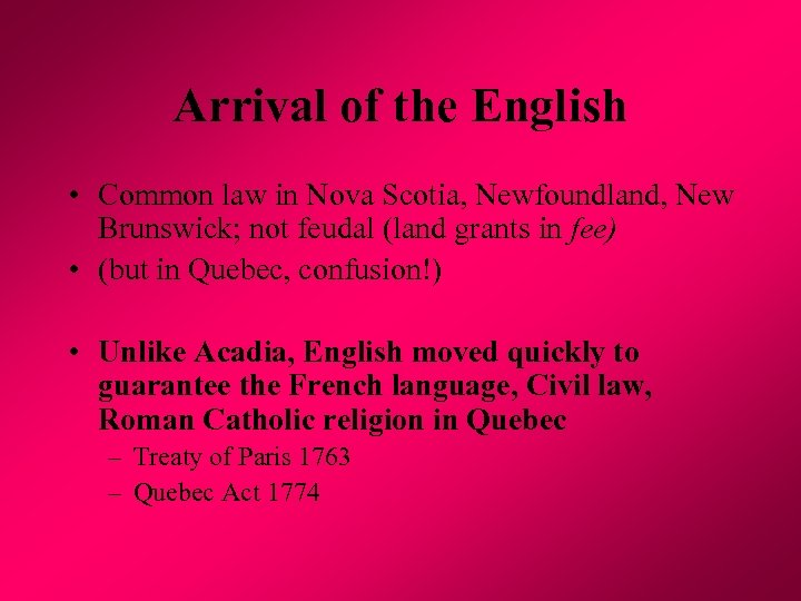 Arrival of the English • Common law in Nova Scotia, Newfoundland, New Brunswick; not