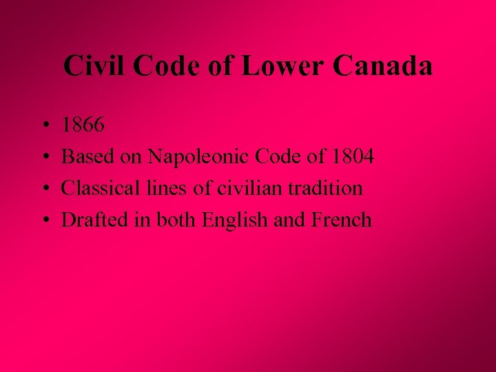 Civil Code of Lower Canada • • 1866 Based on Napoleonic Code of 1804