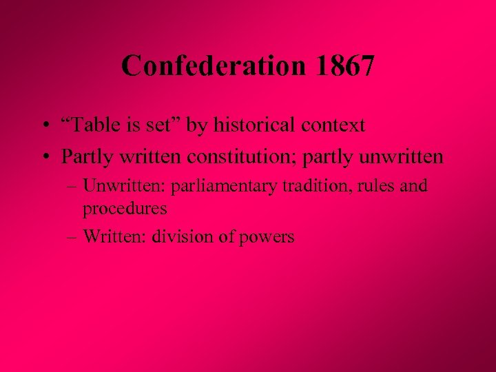 "Confederation 1867 • ""Table is set"" by historical context • Partly written constitution; partly"