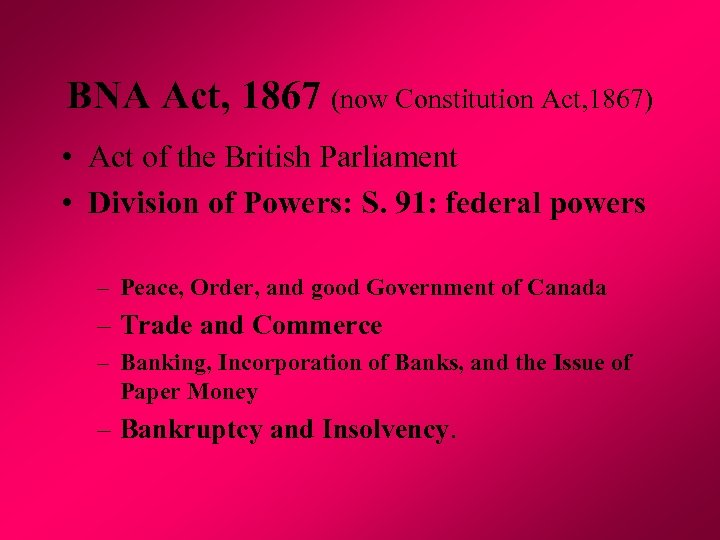 BNA Act, 1867 (now Constitution Act, 1867) • Act of the British Parliament •