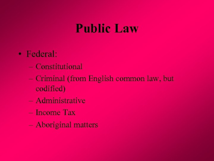 Public Law • Federal: – Constitutional – Criminal (from English common law, but codified)