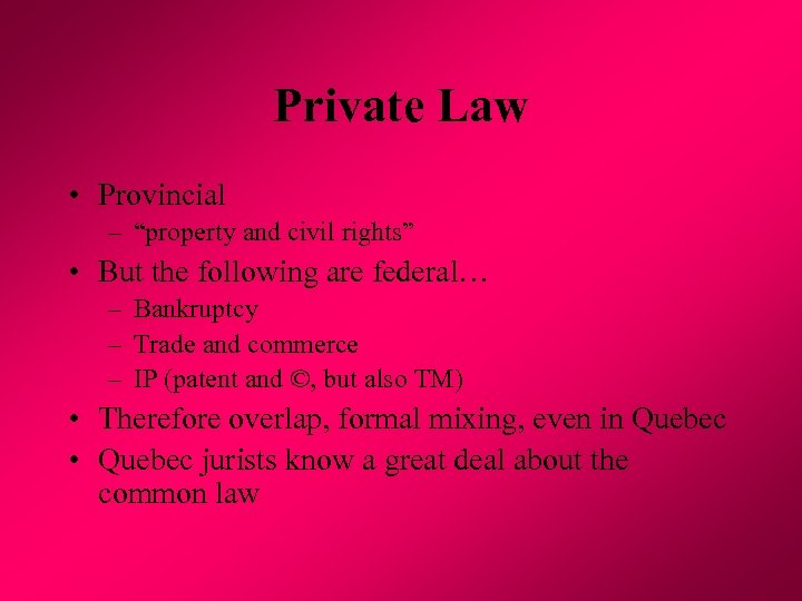"Private Law • Provincial – ""property and civil rights"" • But the following are"